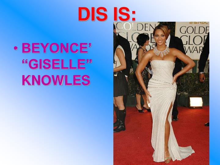 "BEYONCE' ""GISELLE"" KNOWLES"