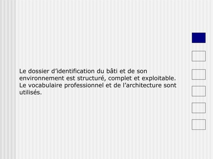 Le dossier d'identification du bâti et de son environnement est structuré, complet et exploitable. Le vocabulaire professionnel et de l'architecture sont utilisés.