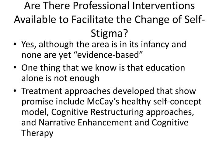 Are There Professional Interventions Available to Facilitate the Change of Self-Stigma?