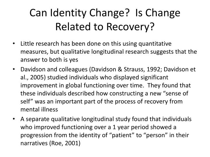 Can Identity Change?  Is Change Related to Recovery?