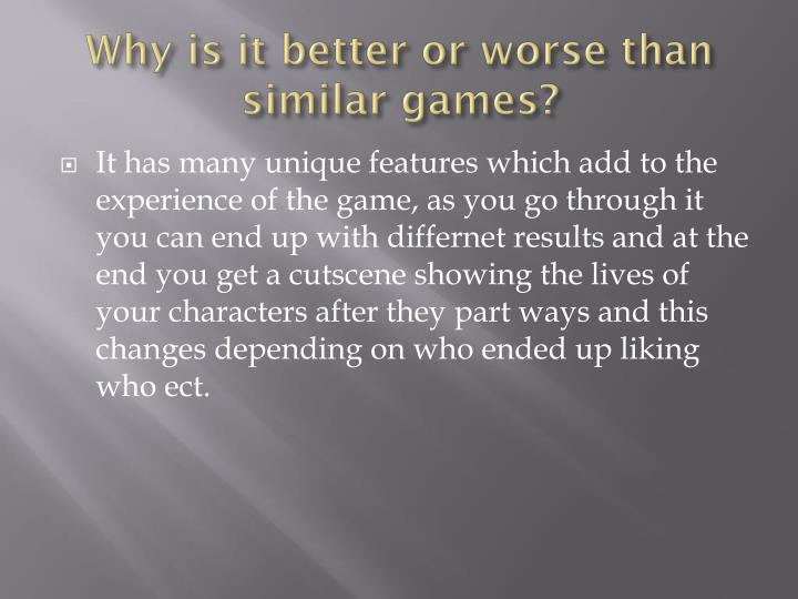 Why is it better or worse than similar games?