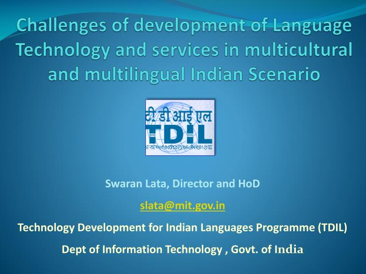 Challenges of development of Language Technology and services in multicultural and multilingual Indian Scenario