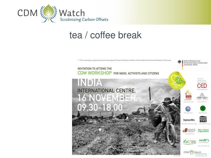 tea / coffee break