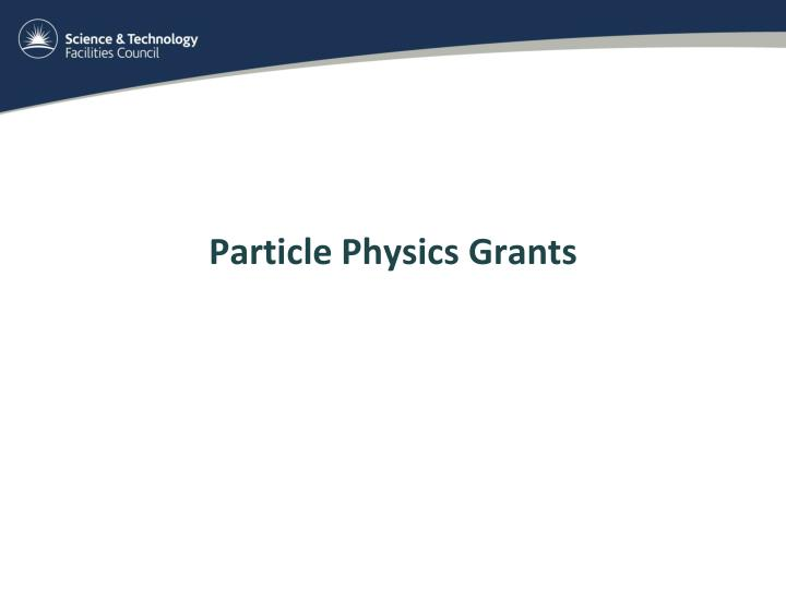 Particle Physics Grants