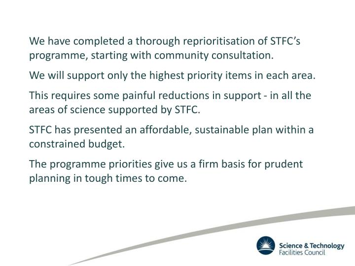 We have completed a thorough reprioritisation of STFC's programme, starting with community consultation.