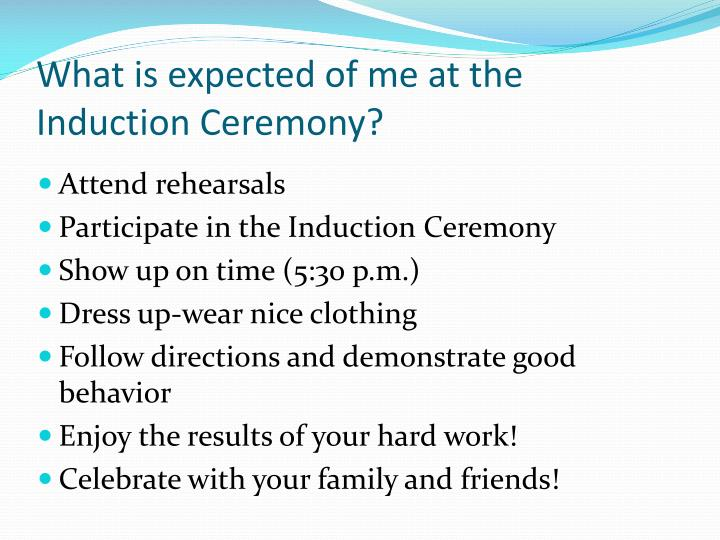 What is expected of me at the Induction Ceremony?