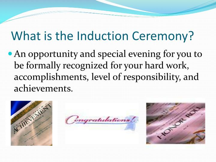 What is the Induction Ceremony?