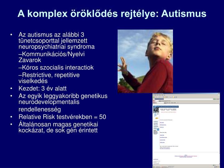 Az autismus az alábbi 3 tünetcsoporttal jellemzett neuropsychiatriai syndroma