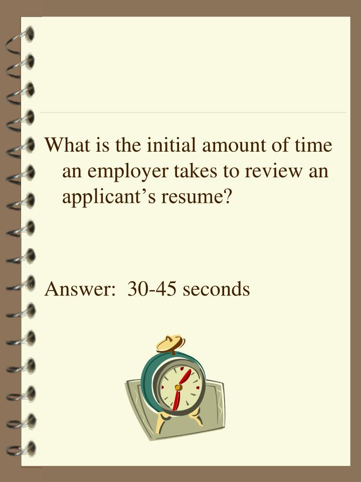 What is the initial amount of time an employer takes to review an applicant's resume?