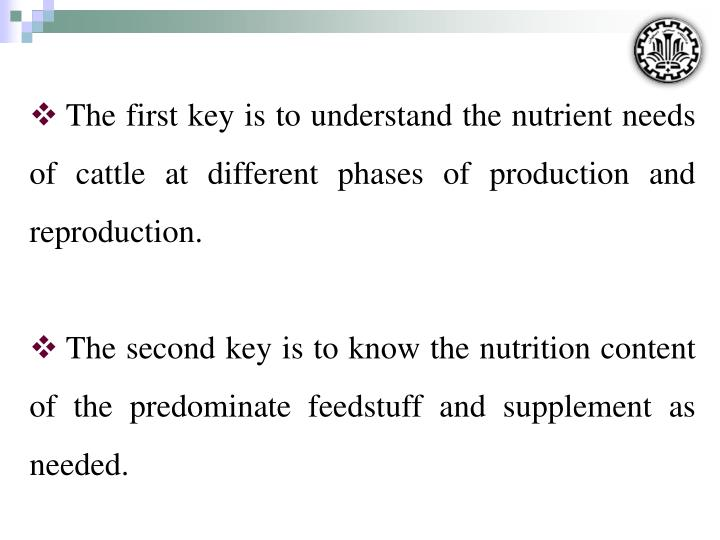 The first key is to understand the nutrient needs of cattle at different phases of production and reproduction.