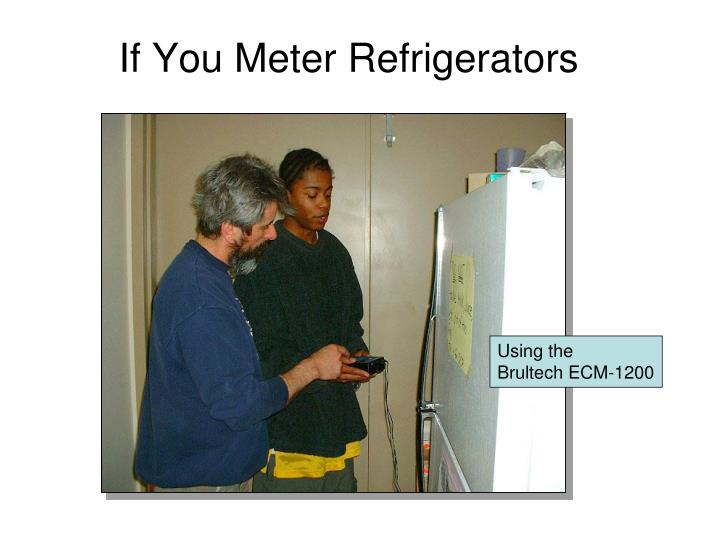 If You Meter Refrigerators