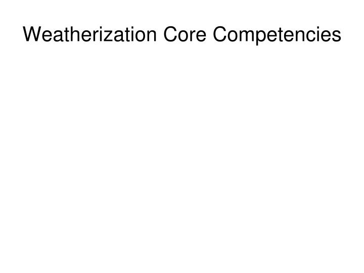 Weatherization Core Competencies