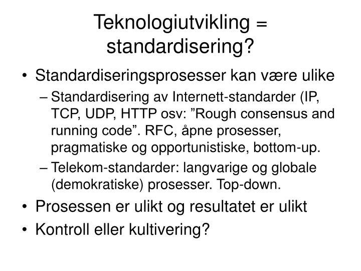 Teknologiutvikling = standardisering?