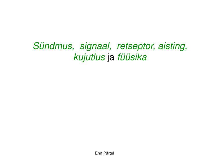 Sündmus,  signaal,  retseptor, aisting,