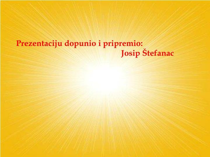 Prezentaciju dopunio i pripremio: Josip Štefanac