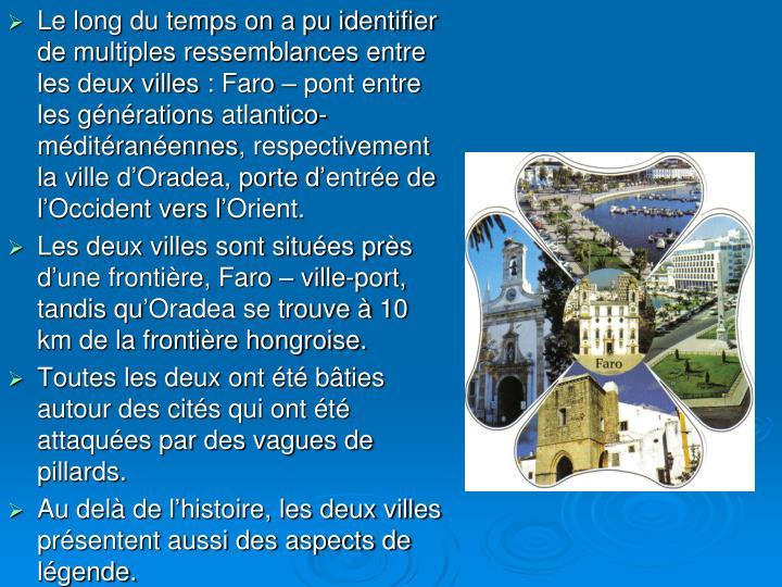 Le long du temps on a pu identifier de multiples ressemblances entre les deux villes: Faro – pont entre les générations