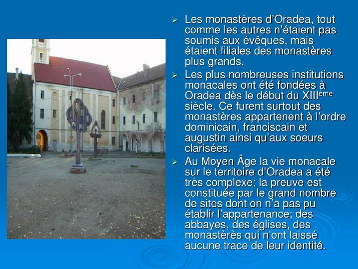 Les monastères d'Oradea, tout comme les autres n'étaient pas soumis aux év