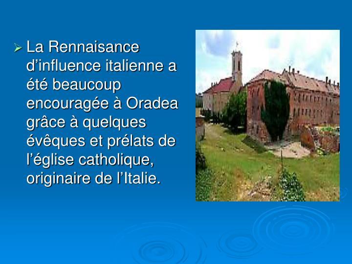 La Rennaisance d'influence italienne a été beaucoup encouragée à Oradea gr