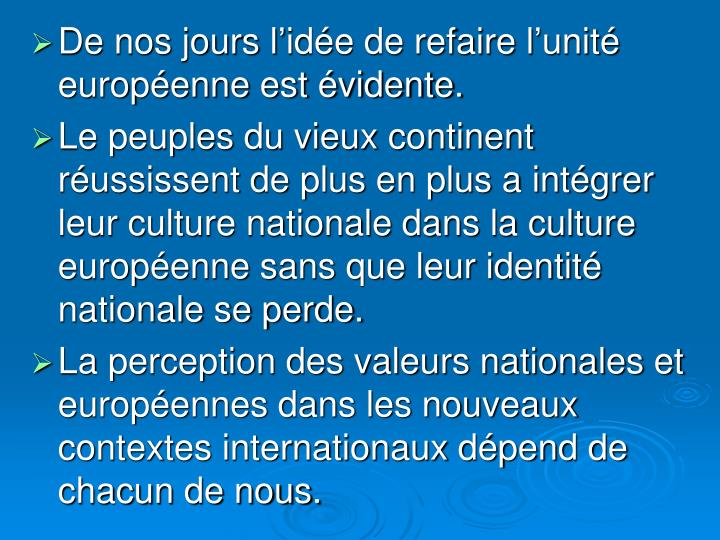 De nos jours l'idée de refaire l'unité européenne est évidente.