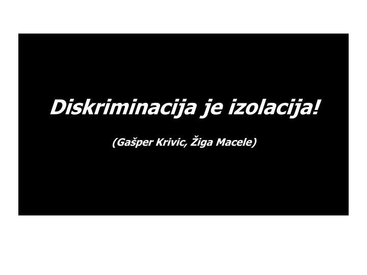 Diskriminacija je izolacija!