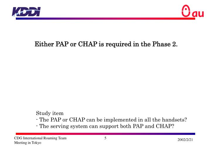 Either PAP or CHAP is required in the Phase 2.