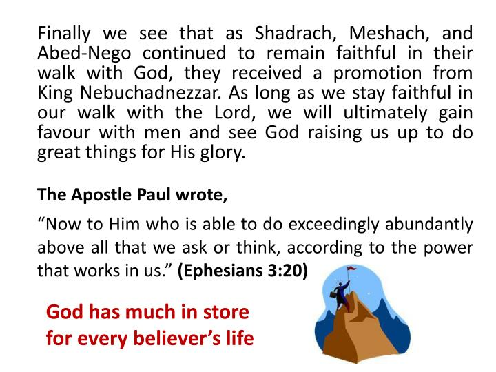 Finally we see that as Shadrach, Meshach, and Abed-