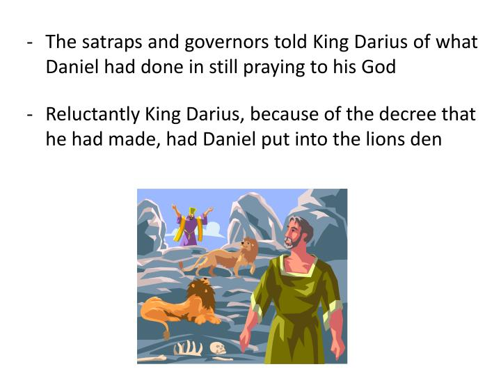 The satraps and governors told King Darius of what Daniel had done in still praying to his God