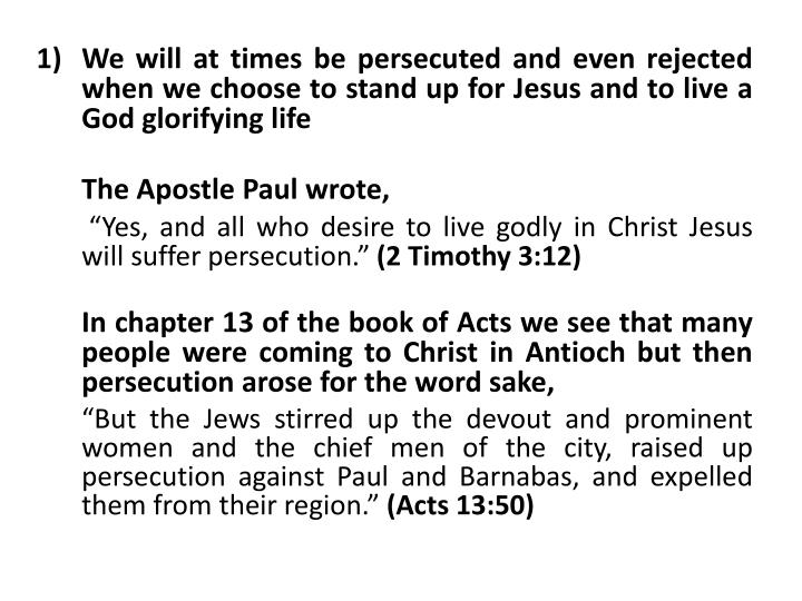 We will at times be persecuted and even rejected when we choose to stand up for Jesus and to live a God glorifying life
