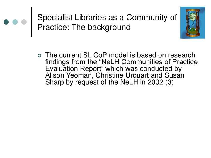 Specialist Libraries as a Community of Practice: The background
