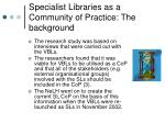specialist libraries as a community of practice the background2