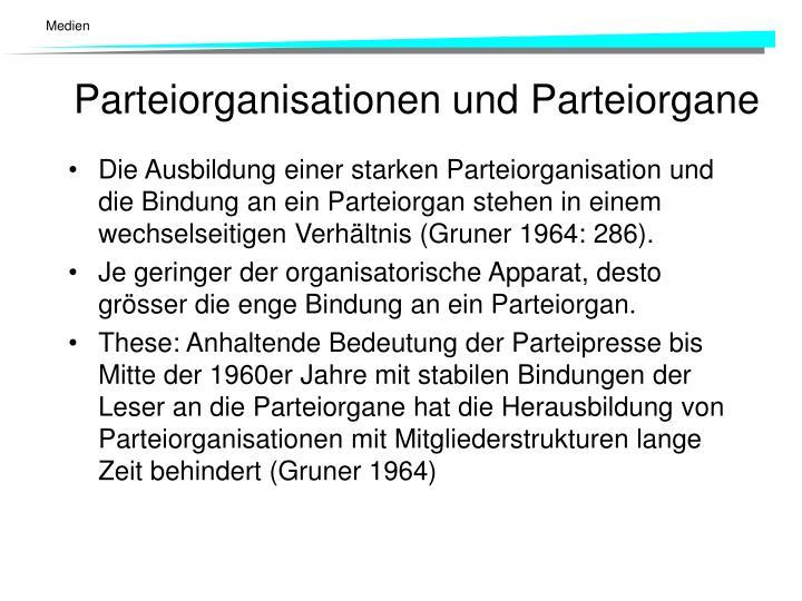 Die Ausbildung einer starken Parteiorganisation und die Bindung an ein Parteiorgan stehen in einem wechselseitigen Verhältnis (Gruner 1964: 286).