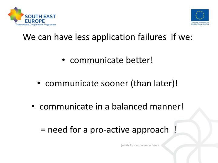 We can have less application failures  if we: