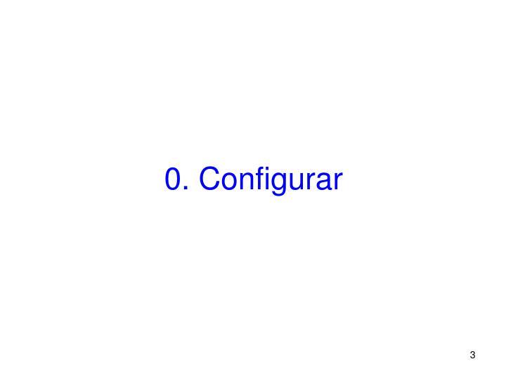 0. Configurar