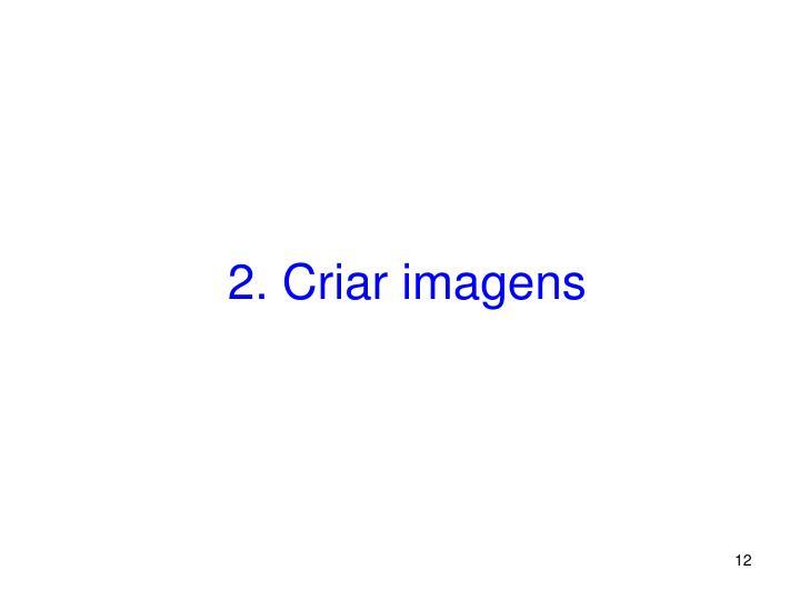 2. Criar imagens