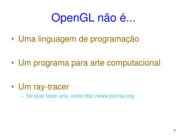 OpenGL não é...