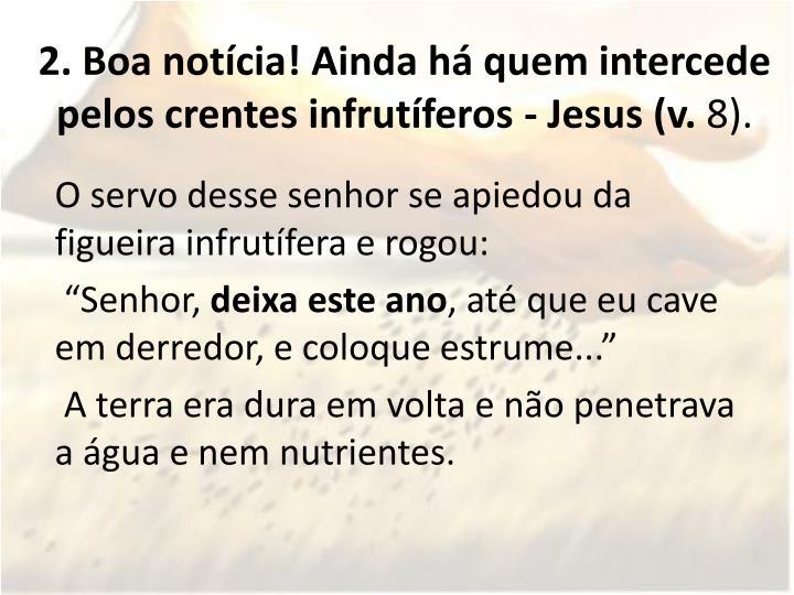 2. Boa notícia! Ainda há quem intercede pelos crentes infrutíferos - Jesus (v.