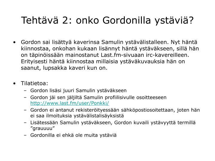 Tehtävä 2: onko Gordonilla ystäviä?