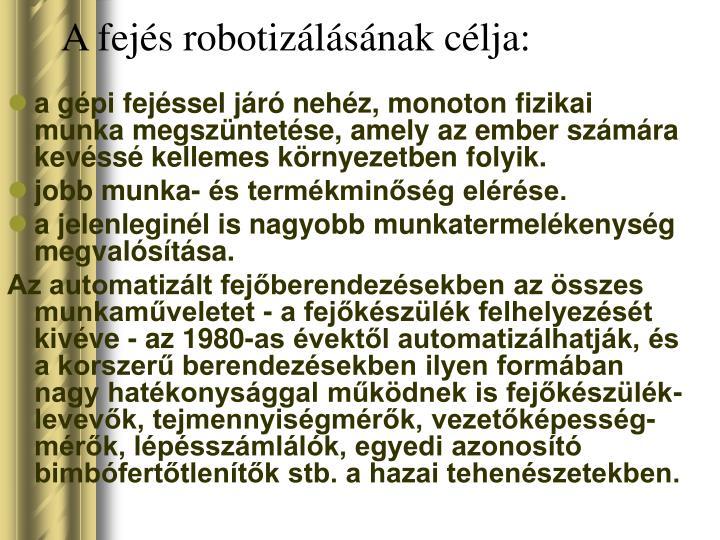 A fejés robotizálásának célja: