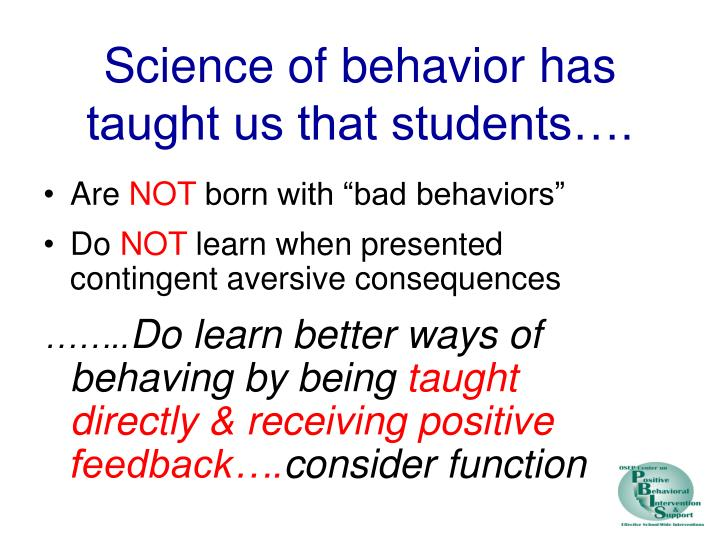 Science of behavior has taught us that students….
