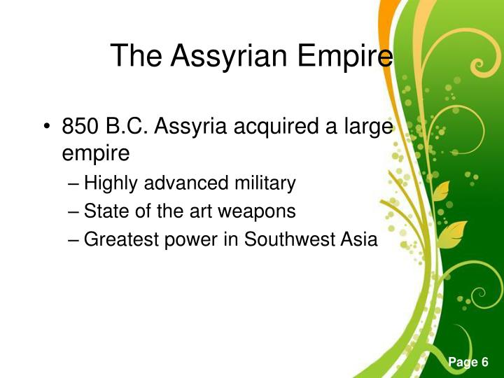850 B.C. Assyria acquired a large empire