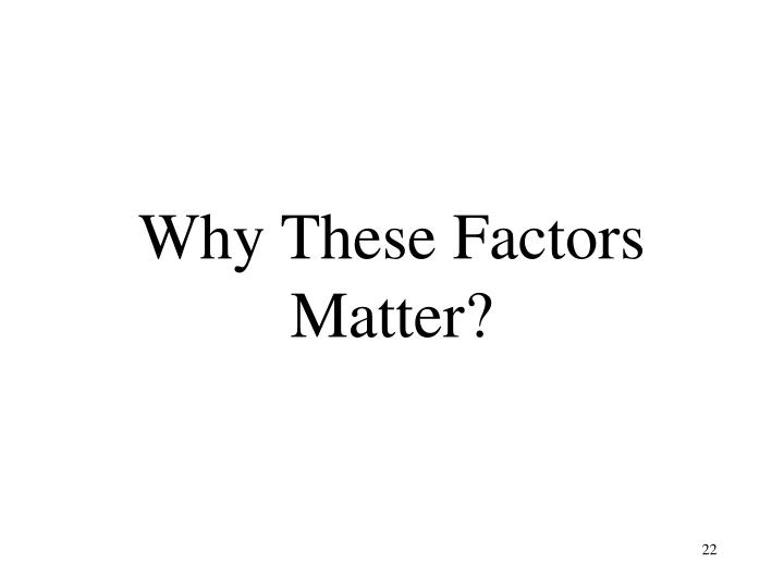 Why These Factors Matter?