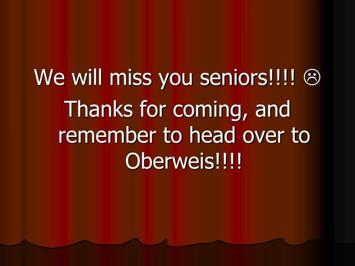 We will miss you seniors!!!!