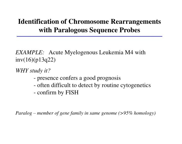 Identification of Chromosome Rearrangements with Paralogous Sequence Probes