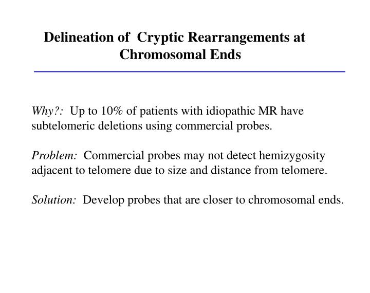 Delineation of  Cryptic Rearrangements at