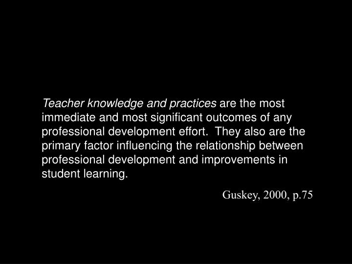 Teacher knowledge and practices