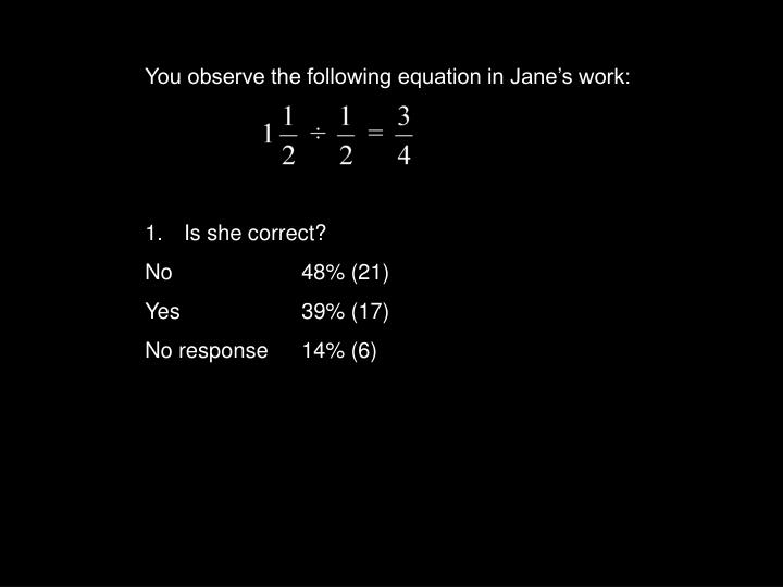 You observe the following equation in Jane's work: