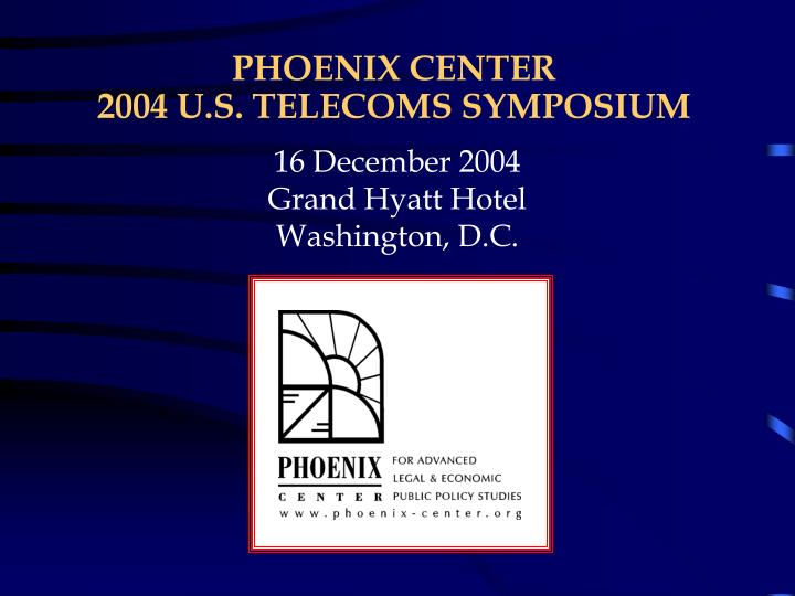 Phoenix center 2004 u s telecoms symposium