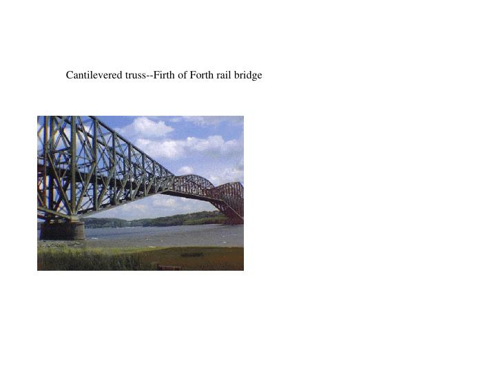 Cantilevered truss--Firth of Forth rail bridge