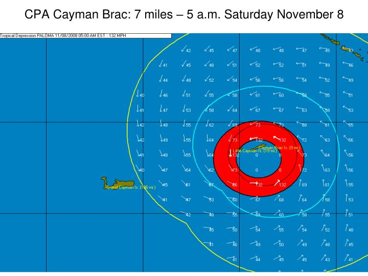 CPA Cayman Brac: 7 miles – 5 a.m. Saturday November 8