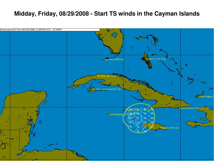 Midday, Friday, 08/29/2008 - Start TS winds in the Cayman Islands